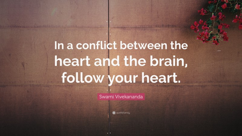 """Swami Vivekananda Quote: """"In a conflict between the heart and the brain, follow your heart. """""""