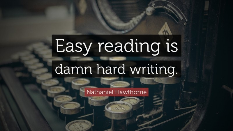 """Nathaniel Hawthorne Quote: """"Easy reading is damn hard writing."""""""