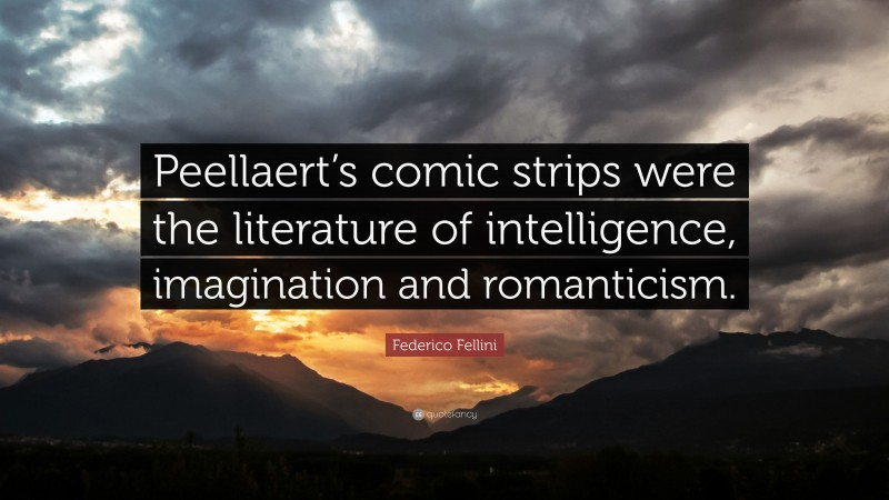 "Federico Fellini Quote: ""Peellaert's comic strips were the literature of intelligence, imagination and romanticism."""