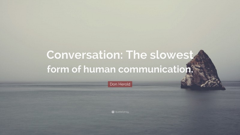 """Don Herold Quote: """"Conversation: The slowest form of human communication."""""""