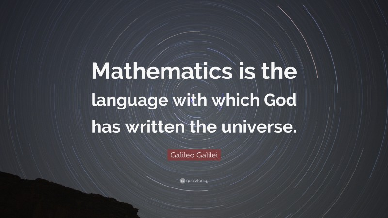 "Science Quotes: ""Mathematics is the language with which God has written the universe."" — Galileo Galilei"
