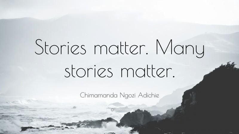 """Chimamanda Ngozi Adichie Quote: """"Stories matter. Many stories matter."""""""