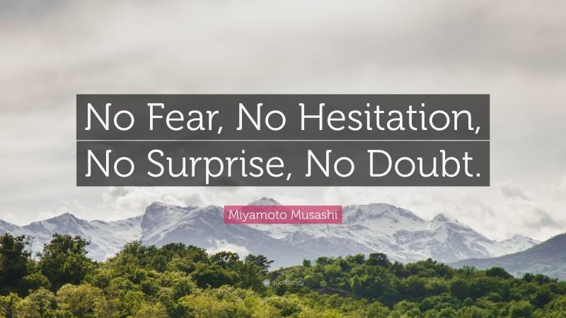 """Miyamoto Musashi Quote: """"No Fear, No Hesitation, No Surprise, No Doubt."""""""