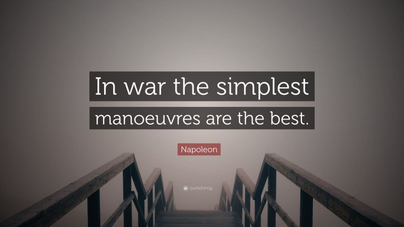 """Napoleon Quote: """"In war the simplest manoeuvres are the best."""""""
