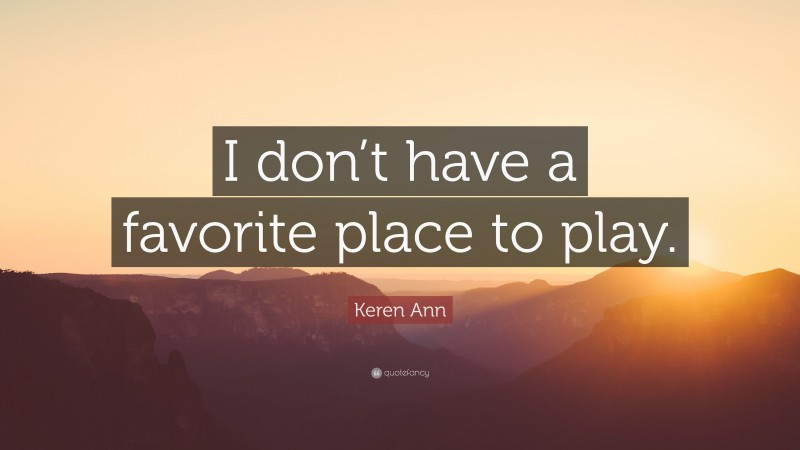 """Keren Ann Quote: """"I don't have a favorite place to play."""""""