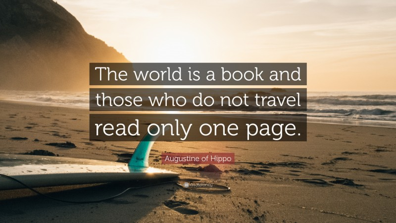 """Saint Augustine Quote: """"The world is a book and those who do not travel read only one page."""""""