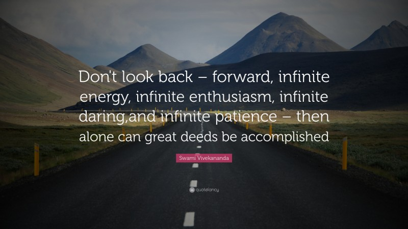"""Swami Vivekananda Quote: """"Don't look back – forward, infinite energy, infinite enthusiasm, infinite daring,and infinite patience – then alone can great deeds be accomplished"""""""