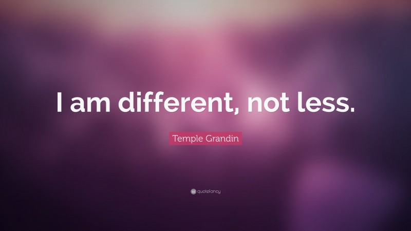 """Temple Grandin Quote: """"I am different, not less."""""""