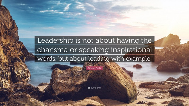 """Zainab Salbi Quote: """"Leadership is not about having the charisma or speaking inspirational words, but about leading with example."""""""