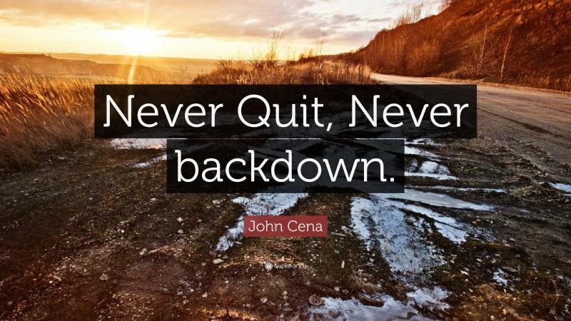 "John Cena Quote: ""Never Quit, Never backdown."""