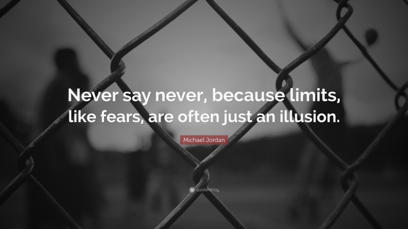 """Sports Quotes: """"Never say never, because limits, like fears, are often just an illusion."""" — Michael Jordan"""