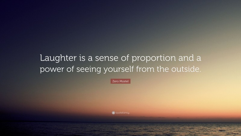 """Zero Mostel Quote: """"Laughter is a sense of proportion and a power of seeing yourself from the outside."""""""