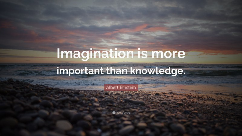 """Albert Einstein Quote: """"Imagination is more important than knowledge."""""""