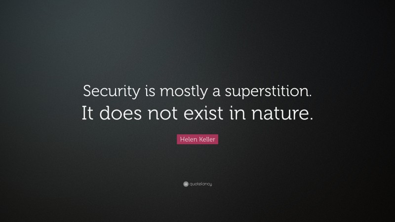 """Helen Keller Quote: """"Security is mostly a superstition. It does not exist in nature."""""""