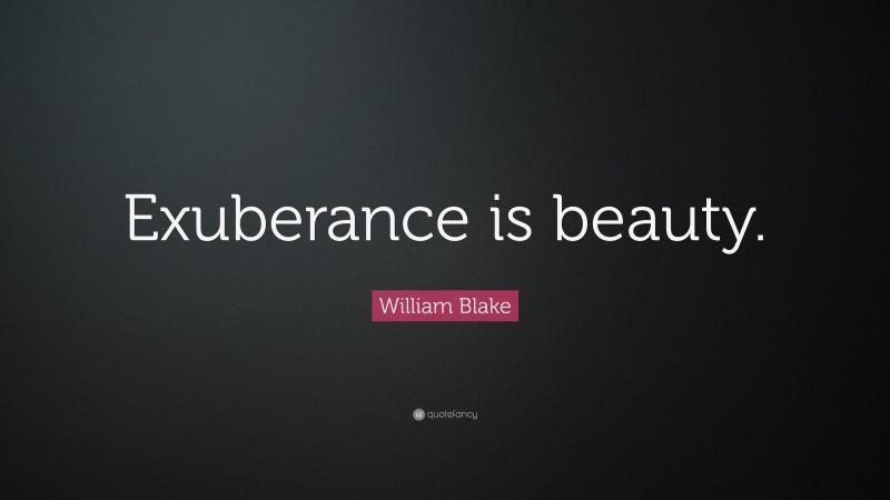 "William Blake Quote: ""Exuberance is beauty."""