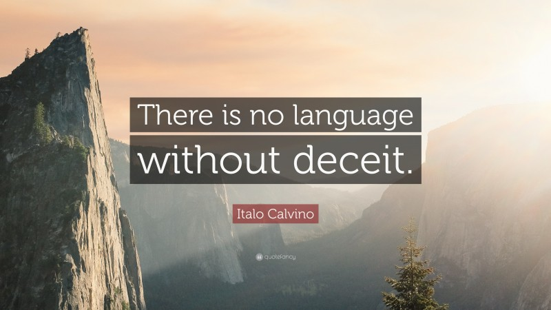 """Italo Calvino Quote: """"There is no language without deceit."""""""