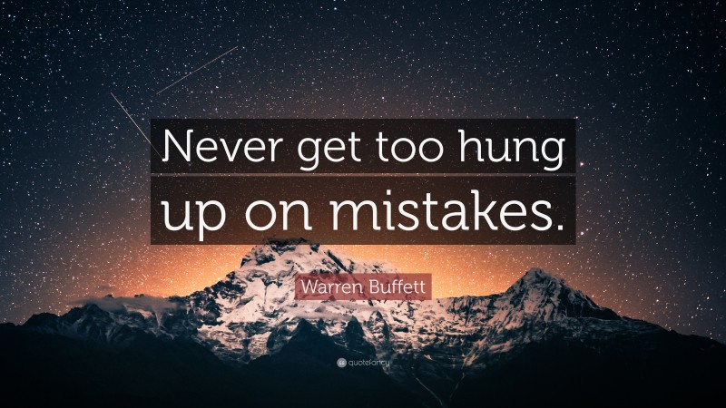 "Warren Buffett Quote: ""Never get too hung up on mistakes."""
