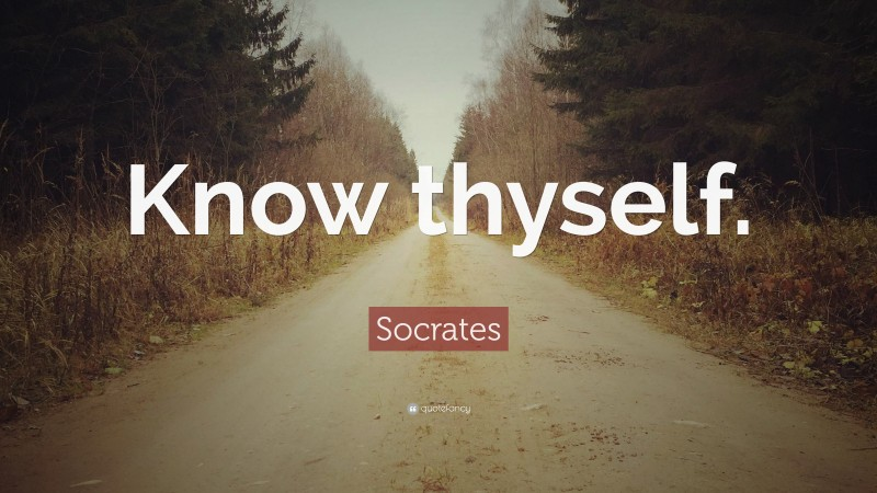 "Socrates Quote: ""Know thyself."""