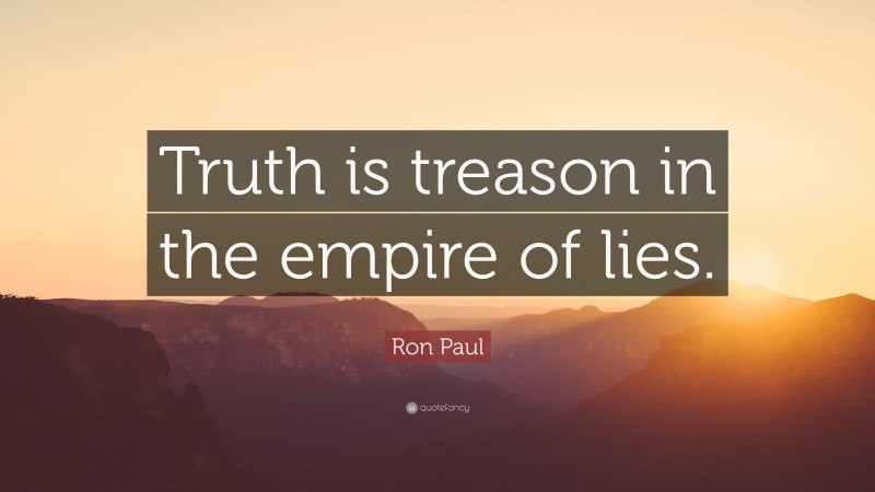 """Ron Paul Quote: """"Truth is treason in the empire of lies."""""""
