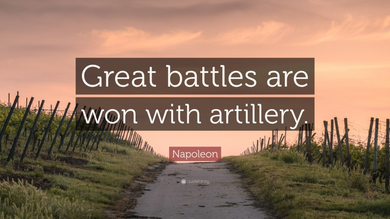 """Napoleon Quote: """"Great battles are won with artillery."""""""