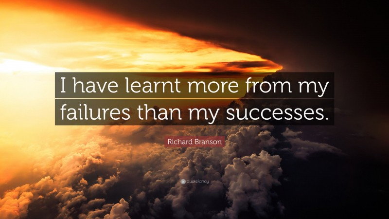 """Richard Branson Quote: """"I have learnt more from my failures than my successes."""""""
