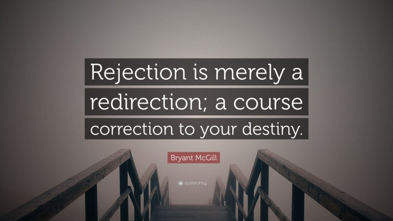 """Bryant McGill Quote: """"Rejection is merely a redirection; a course correction to your destiny."""""""