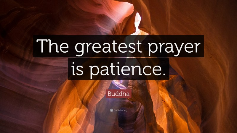 """Buddha Quote: """"The greatest prayer is patience."""""""
