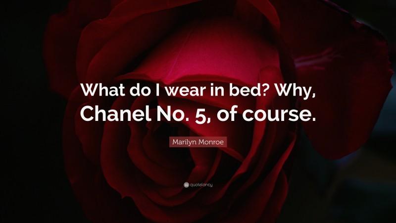 """Marilyn Monroe Quote: """"What do I wear in bed? Why, Chanel No. 5, of course."""""""