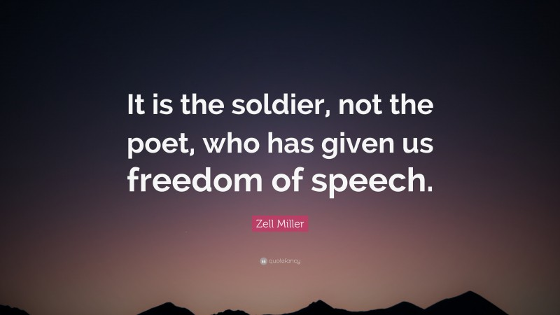 """Zell Miller Quote: """"It is the soldier, not the poet, who has given us freedom of speech."""""""