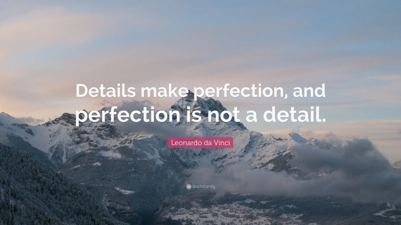 """Leonardo da Vinci Quote: """"Details make perfection, and perfection is not a detail."""""""