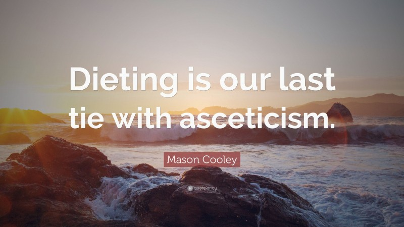 """Mason Cooley Quote: """"Dieting is our last tie with asceticism."""""""