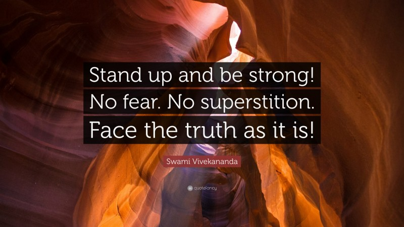 """Swami Vivekananda Quote: """"Stand up and be strong! No fear. No superstition. Face the truth as it is!"""""""