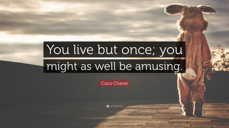 "Coco Chanel Quote: ""You live but once; you might as well be amusing."""