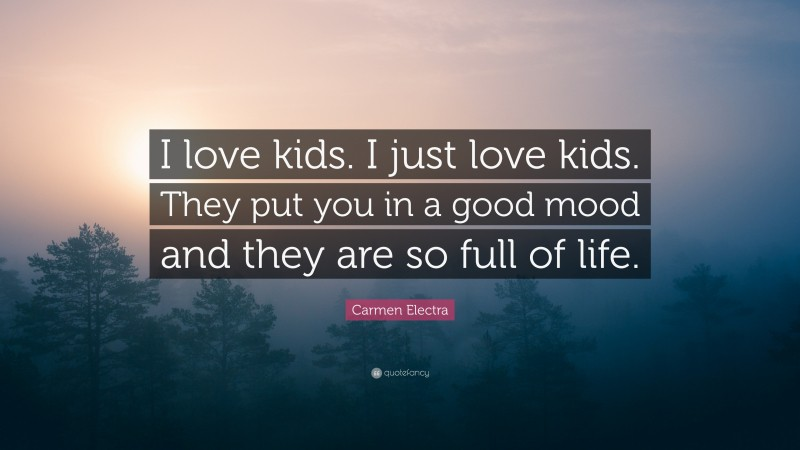 """Carmen Electra Quote: """"I love kids. I just love kids. They put you in a good mood and they are so full of life."""""""