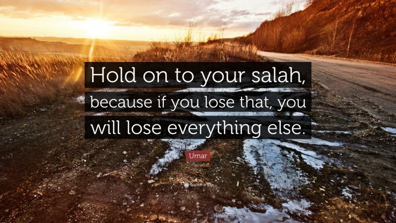 """Umar Quote: """"Hold on to your salah, because if you lose that, you will lose everything else."""""""