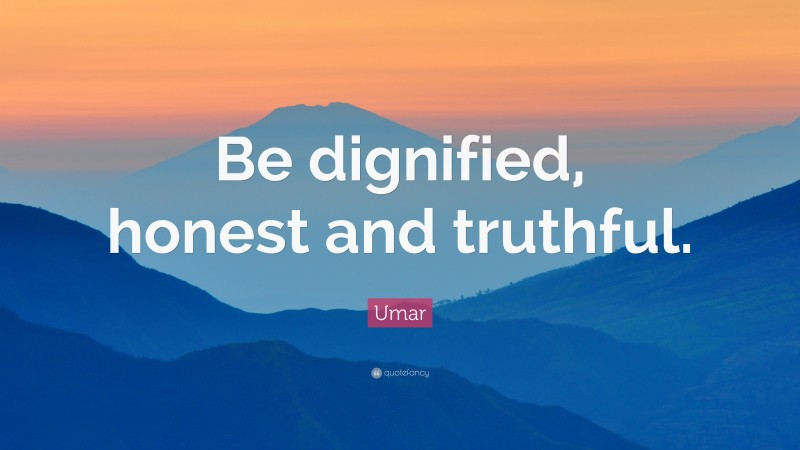 """Umar Quote: """"Be dignified, honest and truthful."""""""