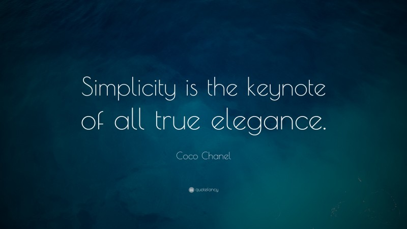 """Coco Chanel Quote: """"Simplicity is the keynote of all true elegance."""""""