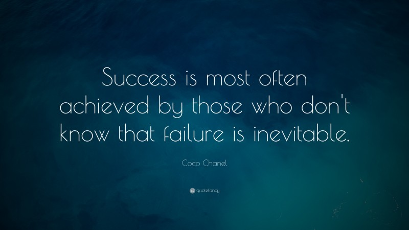 """Coco Chanel Quote: """"Success is most often achieved by those who don't know that failure is inevitable."""""""