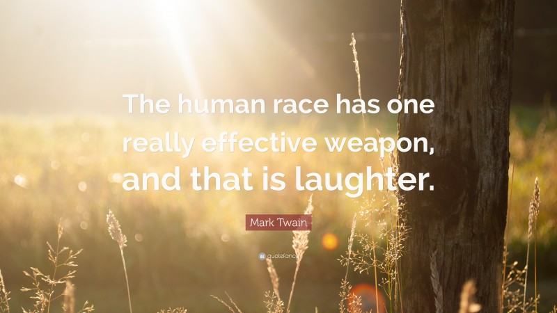 """Mark Twain Quote: """"The human race has one really effective weapon, and that is laughter."""""""