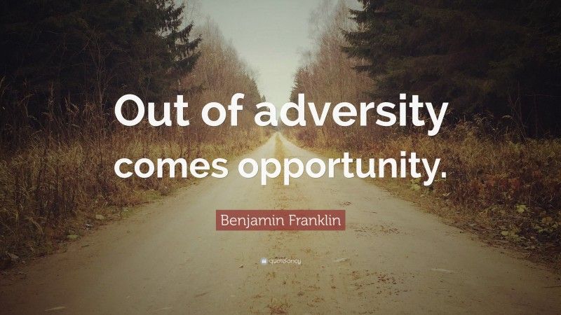"""Benjamin Franklin Quote: """"Out of adversity comes opportunity."""""""