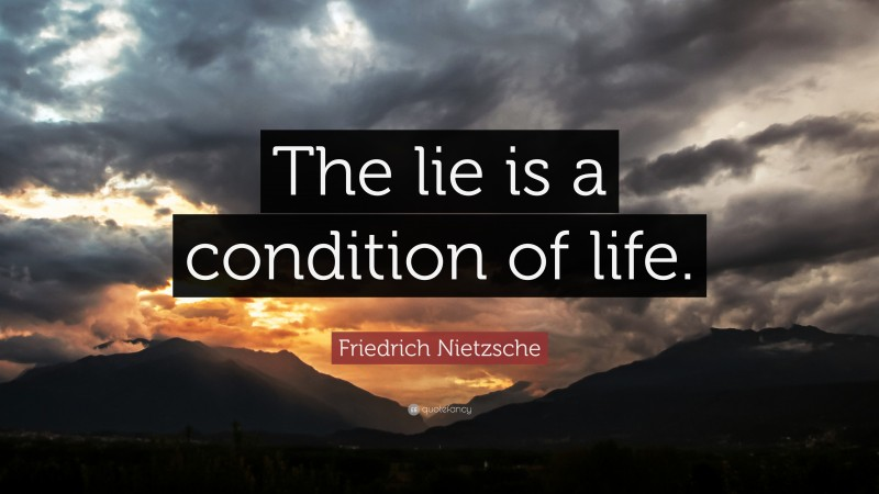 """Friedrich Nietzsche Quote: """"The lie is a condition of life."""""""