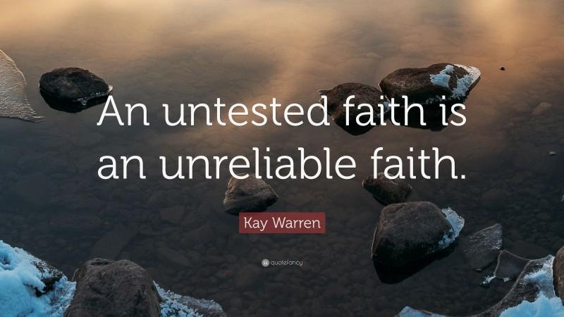 """Kay Warren Quote: """"An untested faith is an unreliable faith."""""""