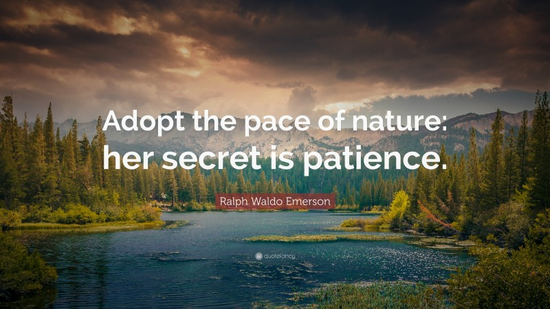 """Ralph Waldo Emerson Quote: """"Adopt the pace of nature: her secret is patience."""""""