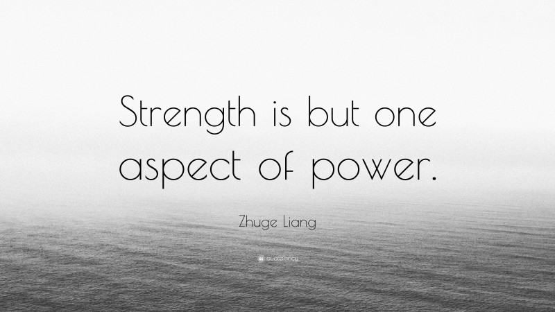"""Zhuge Liang Quote: """"Strength is but one aspect of power."""""""