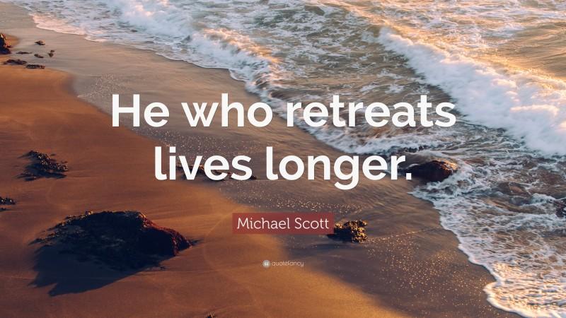 "Michael Scott Quote: ""He who retreats lives longer."""