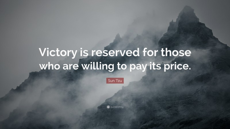 """Sun Tzu Quote: """"Victory is reserved for those who are willing to pay its price."""""""
