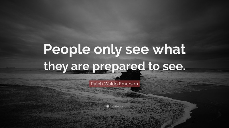 """Ralph Waldo Emerson Quote: """"People only see what they are prepared to see."""""""