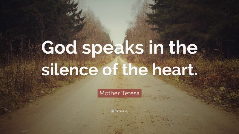 """Mother Teresa Quote: """"God speaks in the silence of the heart."""""""