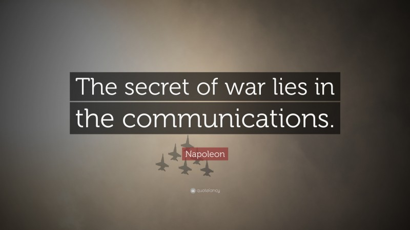 """Napoleon Quote: """"The secret of war lies in the communications."""""""