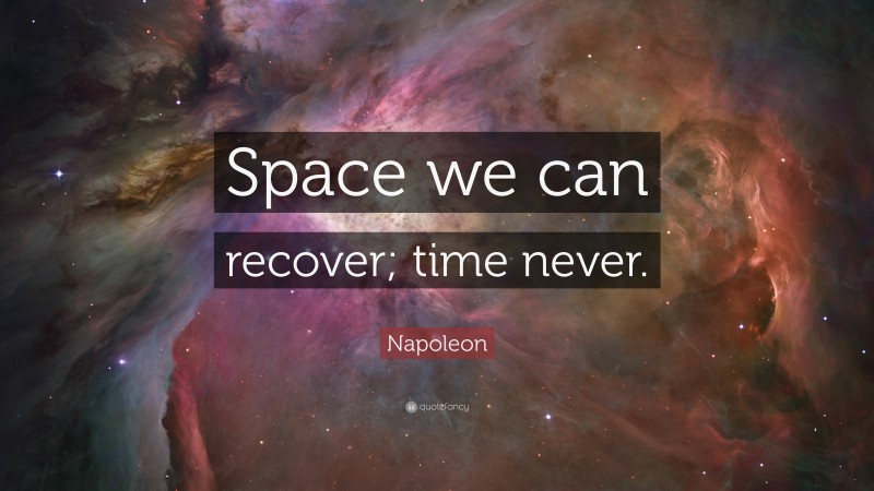 """Napoleon Quote: """"Space we can recover; time never."""""""